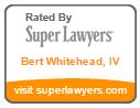 Bert Whitehead IV - Super Lawyer